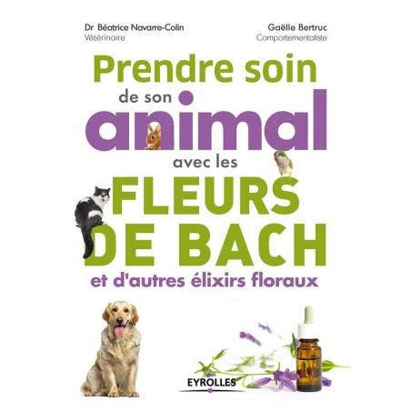 Prendre soin de son animal avec les fleurs de Bach et d'autres élixirs floraux par Gaëlle Bertruc & Béatrice Navarre-Colin