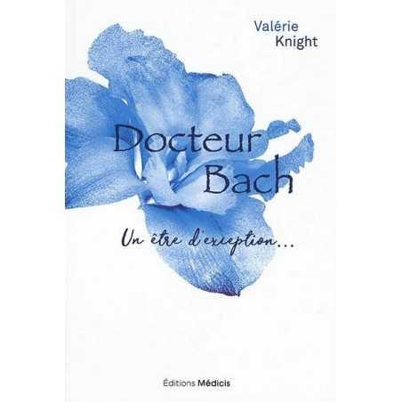 Docteur Bach, Un être d'exception… par Valérie KNIGHT