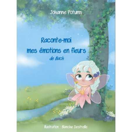 Raconte-moi mes émotions en fleurs de Bach par Johanne Potums