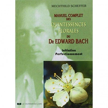 Manuel complet des quintessences florales du Dr Edward Bach de Mechthild SCHEFFER