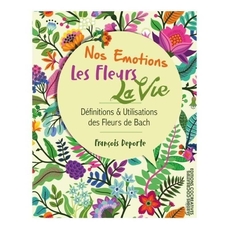 Nos Emotions. les Fleurs. la Vie de François DEPORTE. Conseiller & formateur Agréé par le Centre BACH