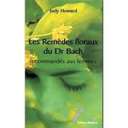 Les Remedes Floraux du Dr Bach recommandes aux Femmes de Judy HOWARD du Centre BACH de Grande-Bretagne
