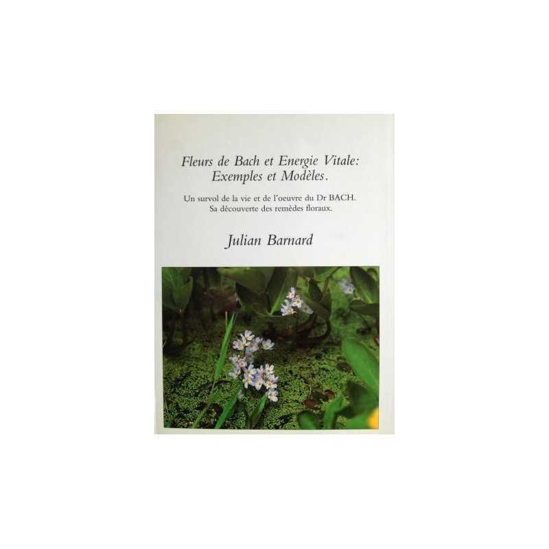 Fleurs de Bach et Energie Vitale - Exemples et Modèles de Julian BARNARD