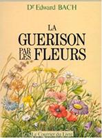 La guérison par les Fleurs, Dr Edward Bach